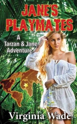 Jane's Playmates:  A Tarzan and Jane Erotic Adventure de Virginia Wade