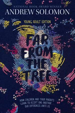 Far from the Tree: Young Adult Edition--How Children and Their Parents Learn to Accept One Another . . . Our Differences Unite Us de Andrew Solomon