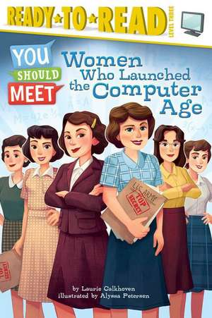 Women Who Launched the Computer Age de Laurie Calkhoven