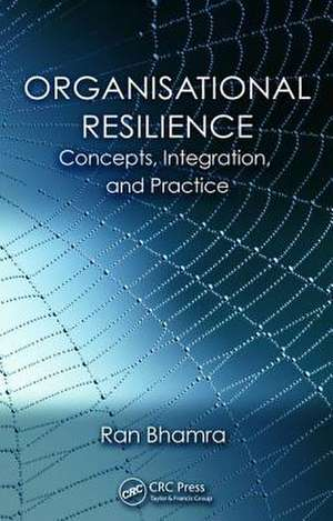 Organisational Resilience: Concepts, Integration, and Practice de Ran Bhamra