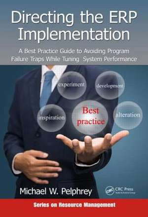 Directing the Erp Implementation:  A Best Practice Guide to Avoiding Program Failure Traps While Tuning System Performance de Michael W. Pelphrey