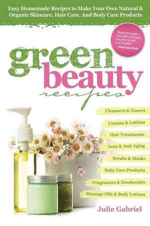 Green Beauty Recipes de Julie Gabriel