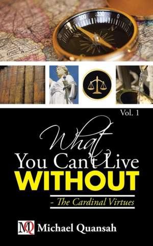 What You Can't Live Without - The Cardinal Virtues de Michael Quansah