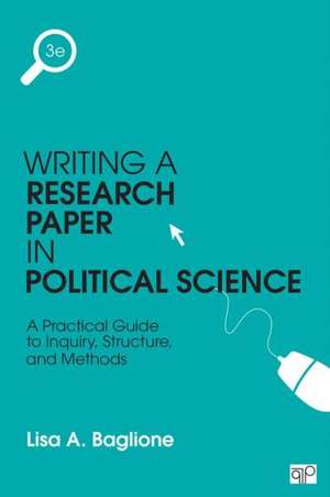 Writing a Research Paper in Political Science: A Practical Guide to Inquiry, Structure, and Methods de Lisa A. Baglione