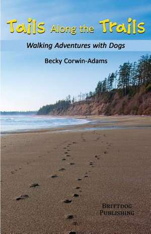 Tails Along the Trails:  Walking Adventures with Dogs de Becky Corwin-Adams