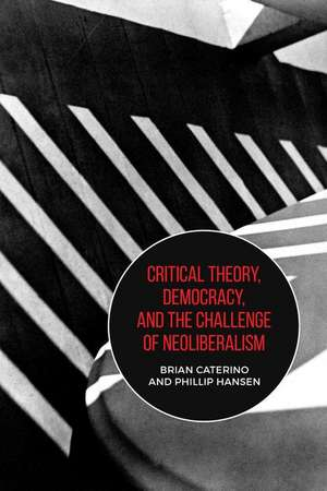 Critical Theory, Democracy, and the Challenge of Neo-Liberalism de Phillip Hansen