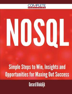 Nosql - Simple Steps to Win, Insights and Opportunities for Maxing Out Success de Gerard Blokdijk
