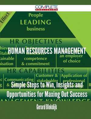 Human Resources Management - Simple Steps to Win, Insights and Opportunities for Maxing Out Success de Gerard Blokdijk