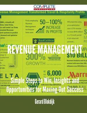 Revenue Management - Simple Steps to Win, Insights and Opportunities for Maxing Out Success de Gerard Blokdijk