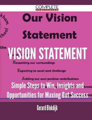 Vision Statement - Simple Steps to Win, Insights and Opportunities for Maxing Out Success de Gerard Blokdijk