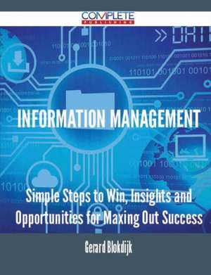 Information Management - Simple Steps to Win, Insights and Opportunities for Maxing Out Success de Gerard Blokdijk
