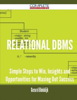 Relational DBMS - Simple Steps to Win, Insights and Opportunities for Maxing Out Success de Gerard Blokdijk
