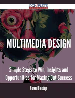 Multimedia Design - Simple Steps to Win, Insights and Opportunities for Maxing Out Success de Gerard Blokdijk