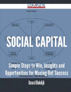 Social Capital - Simple Steps to Win, Insights and Opportunities for Maxing Out Success de Gerard Blokdijk