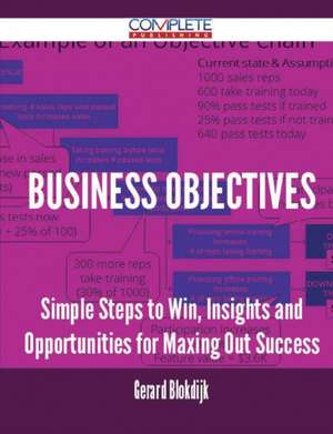 Business Objectives - Simple Steps to Win, Insights and Opportunities for Maxing Out Success de Gerard Blokdijk