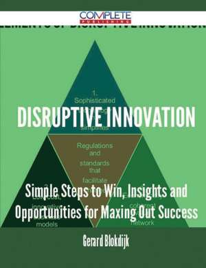 Disruptive Innovation - Simple Steps to Win, Insights and Opportunities for Maxing Out Success de Gerard Blokdijk