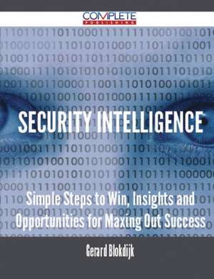 Security Intelligence - Simple Steps to Win, Insights and Opportunities for Maxing Out Success de Gerard Blokdijk