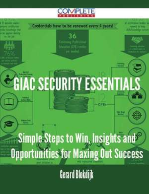 Giac Security Essentials - Simple Steps to Win, Insights and Opportunities for Maxing Out Success de Gerard Blokdijk