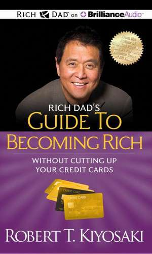 Rich Dad's Guide to Becoming Rich Without Cutting Up Your Credit Cards de Robert Kiyosaki