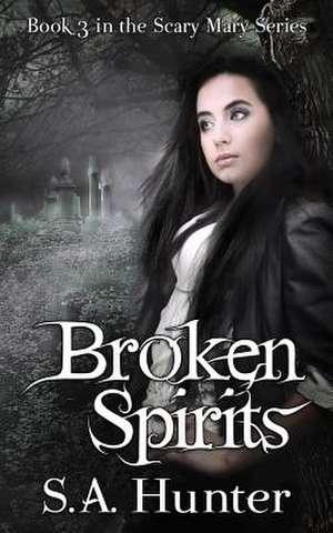 Broken Spirits de S. a. Hunter