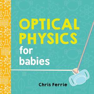 Optical Physics for Babies de Chris Ferrie
