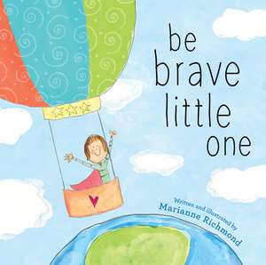 Be Brave Little One de Marianne Richmond