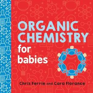 Organic Chemistry for Babies de Chris Ferrie