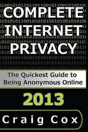 Complete Internet Privacy de Craig Cox