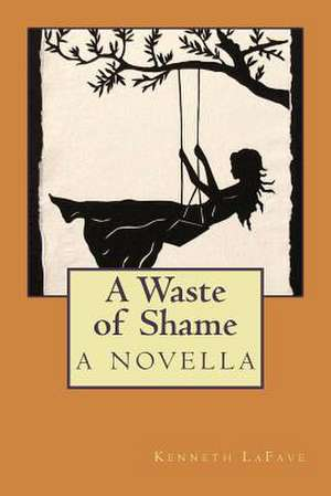 A Waste of Shame de Kenneth Lafave