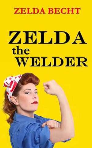 Zelda the Welder de Zelda Becht