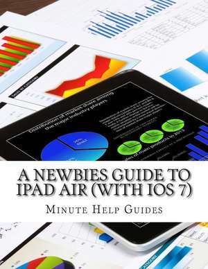 A Newbies Guide to iPad Air (with IOS 7) de Minute Help Guides
