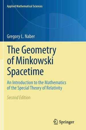 The Geometry of Minkowski Spacetime: An Introduction to the Mathematics of the Special Theory of Relativity de Gregory L. Naber