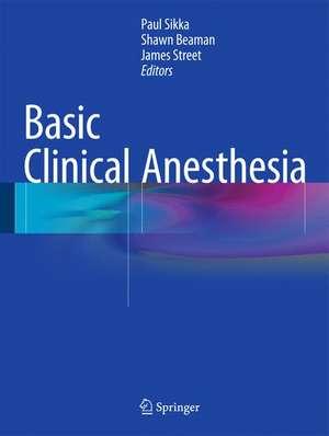 Basic Clinical Anesthesia de Paul K. Sikka
