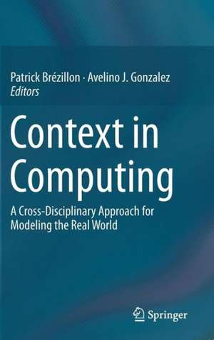 Context in Computing: A Cross-Disciplinary Approach for Modeling the Real World de Patrick Brézillon