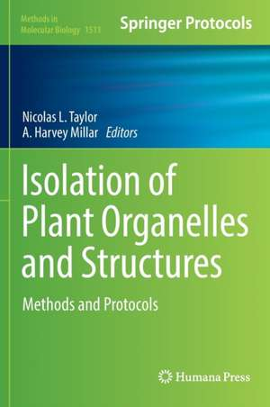 Isolation of Plant Organelles and Structures: Methods and Protocols de Nicolas L. Taylor