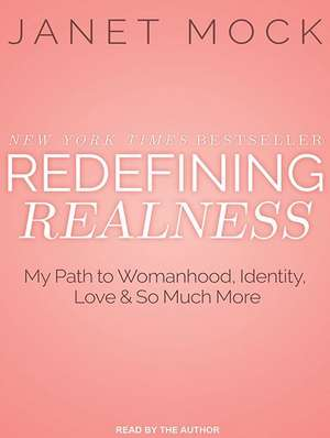 Redefining Realness:  My Path to Womanhood, Identity, Love & So Much More de Janet Mock