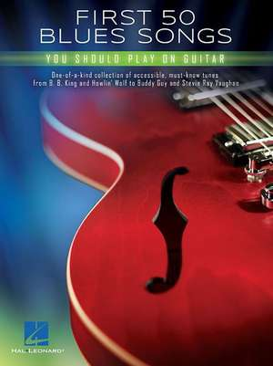 First 50 Blues Songs You Should Play on Guitar de  Hal Leonard Corp
