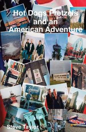 Hot Dogs Pretzels and an American Adventure de Steve Taylor