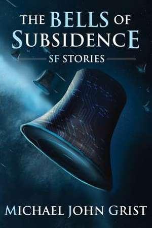 The Bells of Subsidence de Michael John Grist