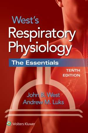 West. Fiziologie respiratorie. Ediția 10. West's Respiratory Physiology de John B. West