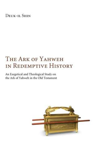 The Ark of Yahweh in Redemptive History de Deuk-Il Shin