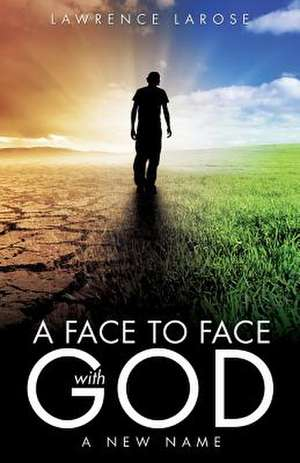 A Face to Face with God de Lawrence LaRose