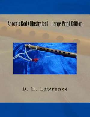 Aaron's Rod (Illustrated) - Large Print Edition de D. H. Lawrence