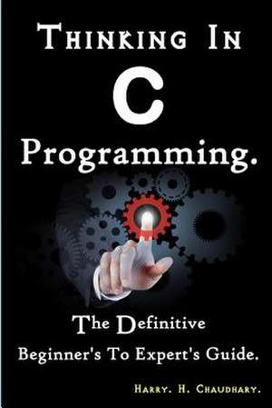 Thinking in C Programming de Harry H. Chaudhary