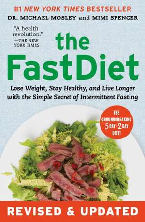 The Fastdiet - Revised & Updated:  Lose Weight, Stay Healthy, and Live Longer with the Simple Secret of Intermittent Fasting de Michael Mosley