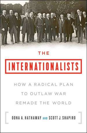 The Internationalists: How a Radical Plan to Outlaw War Remade the World