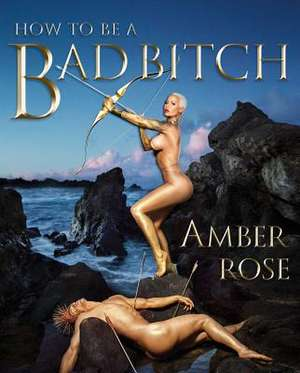 How to Be a Bad Bitch de Amber Rose