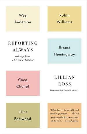 Reporting Always: Writings from the New Yorker de Lillian Ross