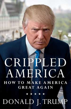 Crippled America: How to Make America Great Again de Donald J. Trump