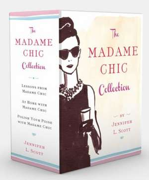 The Madame Chic Collection: Lessons from Madame Chic, At Home with Madame Chic, and Polish Your Poise with Madame Chic de Jennifer L. Scott